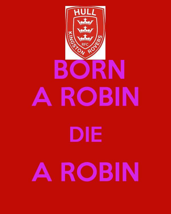 BORN A ROBIN DIE A ROBIN