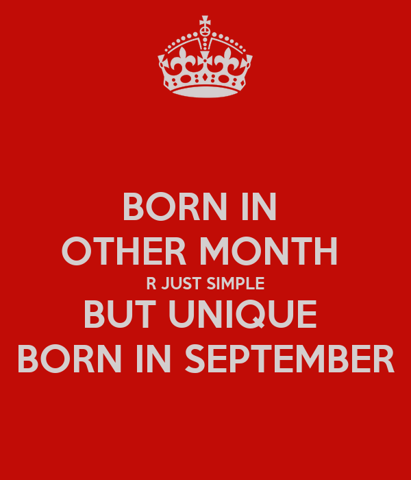 BORN IN  OTHER MONTH  R JUST SIMPLE BUT UNIQUE  BORN IN SEPTEMBER