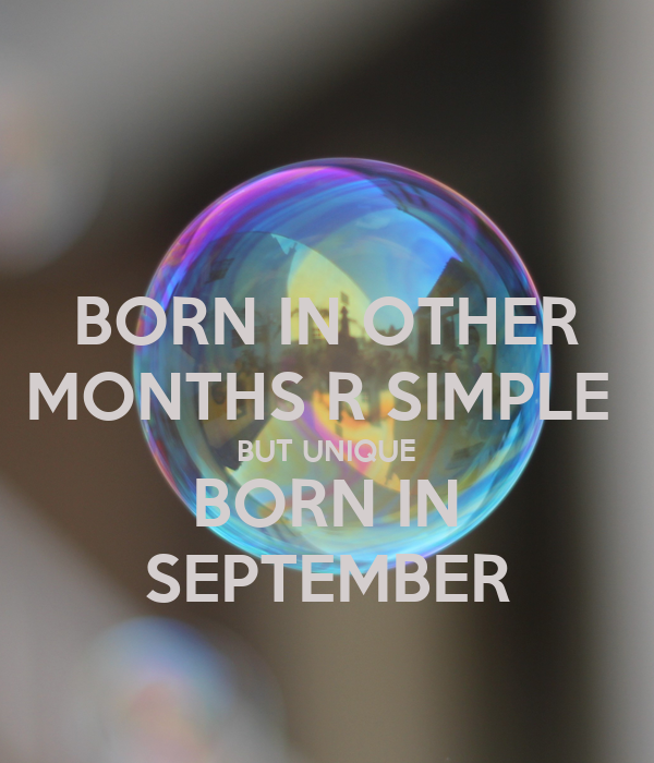 BORN IN OTHER MONTHS R SIMPLE  BUT UNIQUE BORN IN SEPTEMBER
