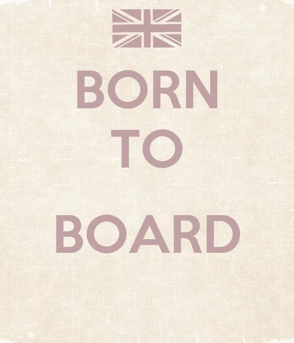 BORN TO  BOARD