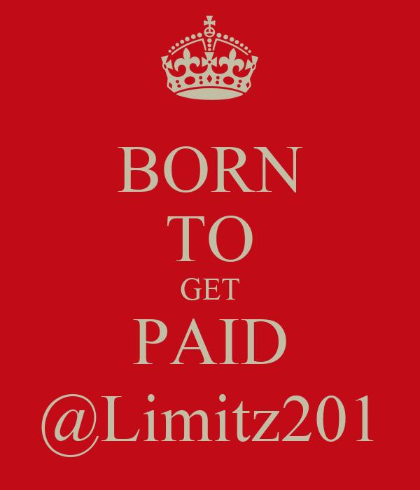 BORN TO GET PAID @Limitz201