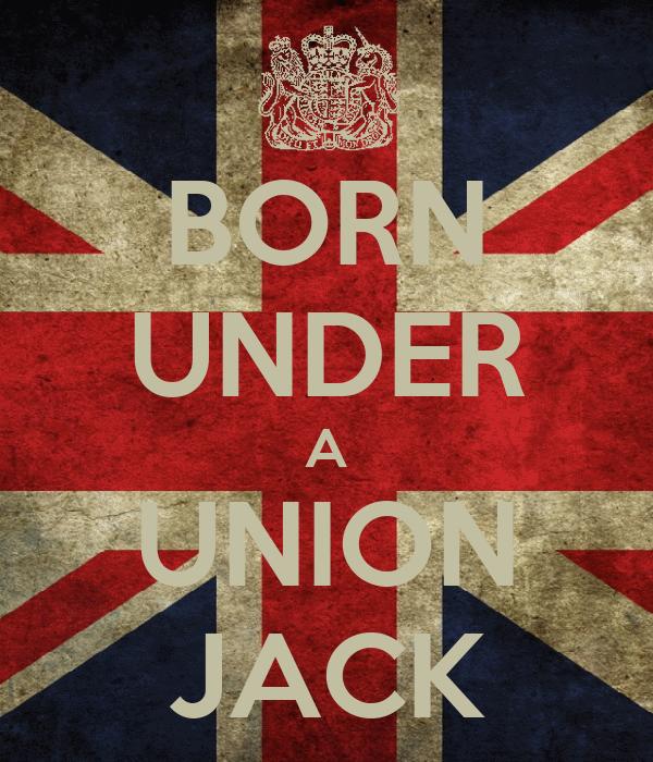 BORN UNDER A UNION JACK