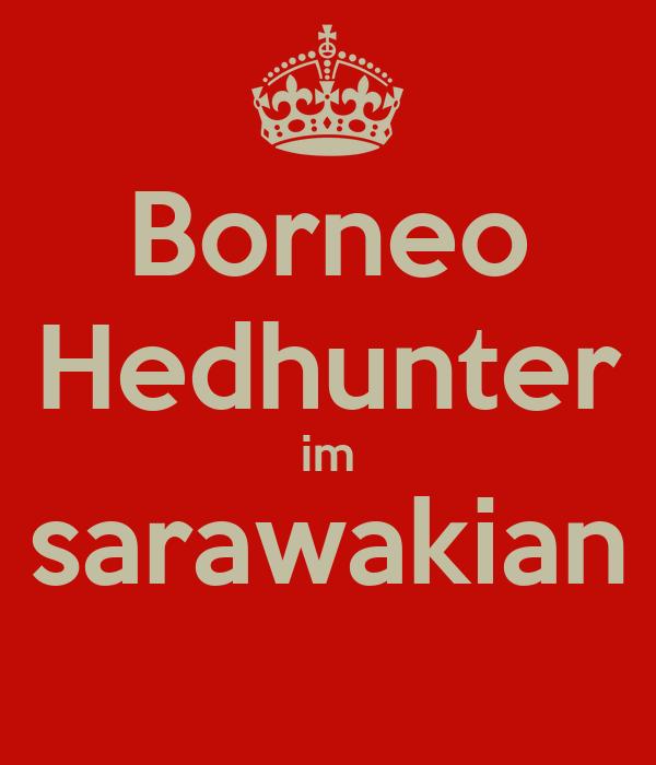 Borneo Hedhunter im sarawakian