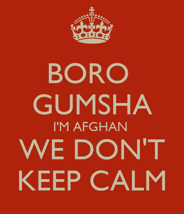 BORO  GUMSHA I'M AFGHAN  WE DON'T KEEP CALM