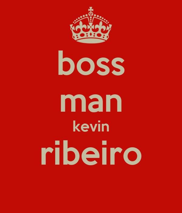 boss man kevin ribeiro