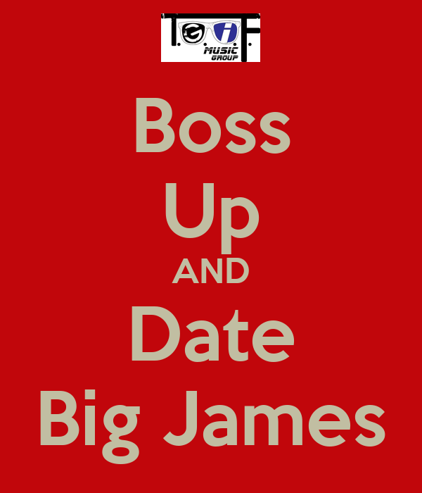 Boss Up AND Date Big James