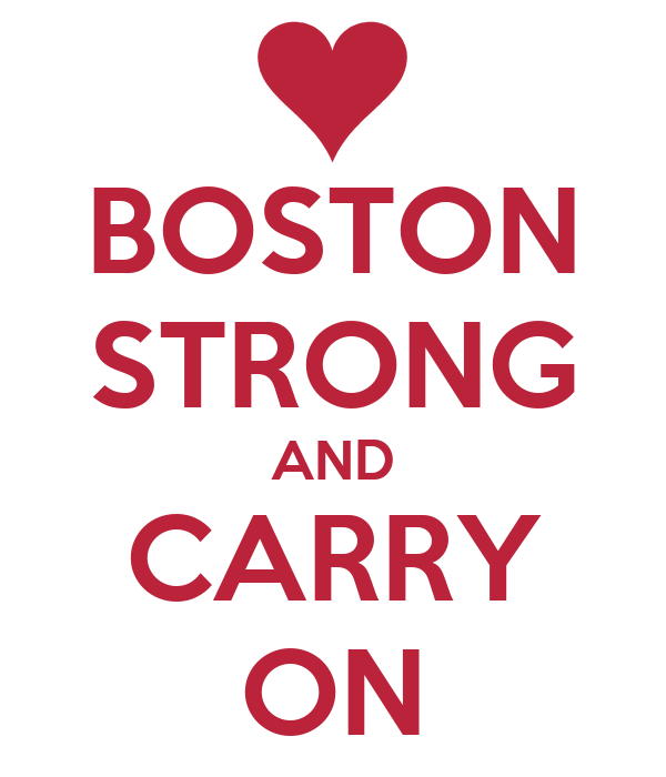 BOSTON STRONG AND CARRY ON