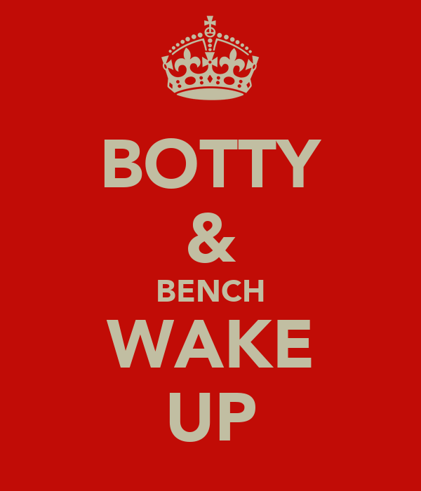 BOTTY & BENCH WAKE UP