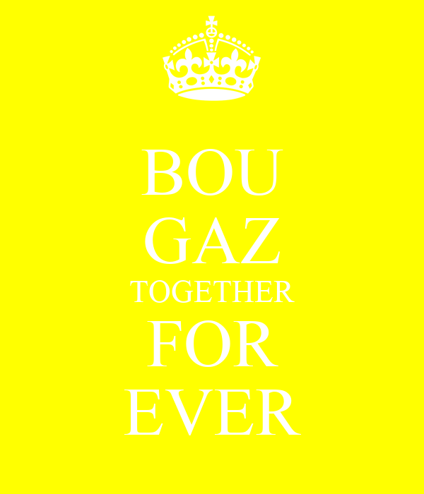 BOU GAZ TOGETHER FOR EVER