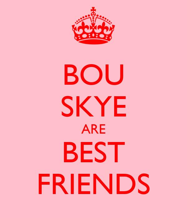 BOU SKYE ARE BEST FRIENDS