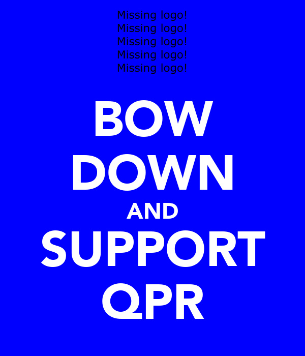 BOW DOWN AND SUPPORT QPR