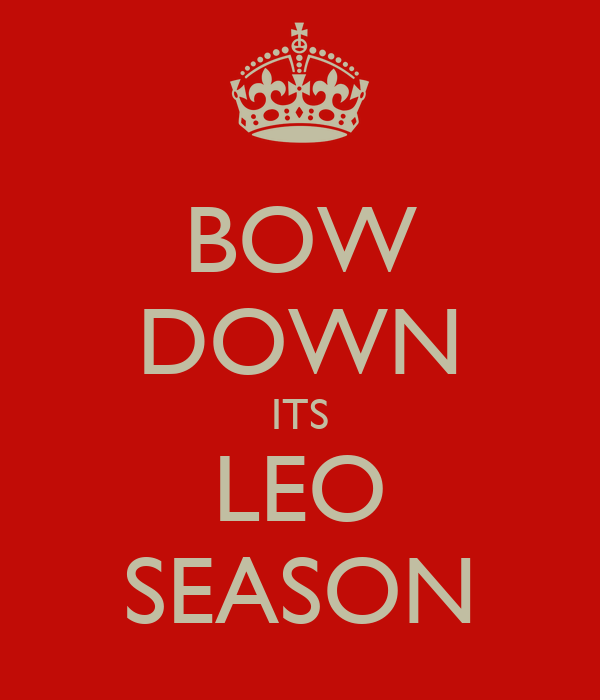 BOW DOWN ITS LEO SEASON