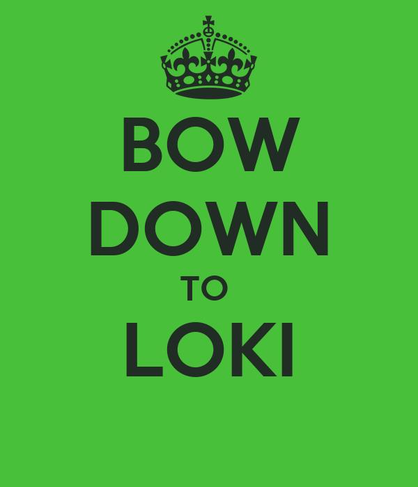 BOW DOWN TO  LOKI