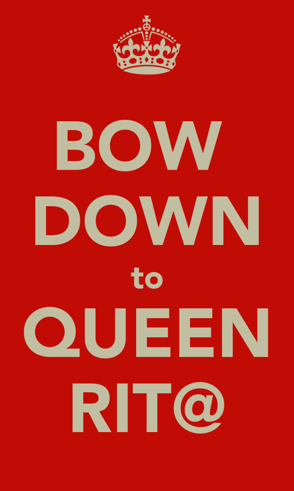 BOW  DOWN to QUEEN RIT@