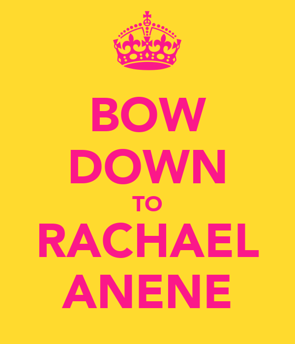 BOW DOWN TO RACHAEL ANENE