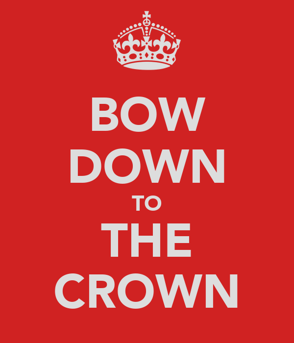 BOW DOWN TO THE CROWN