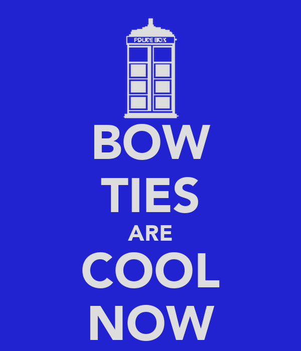 BOW TIES ARE COOL NOW