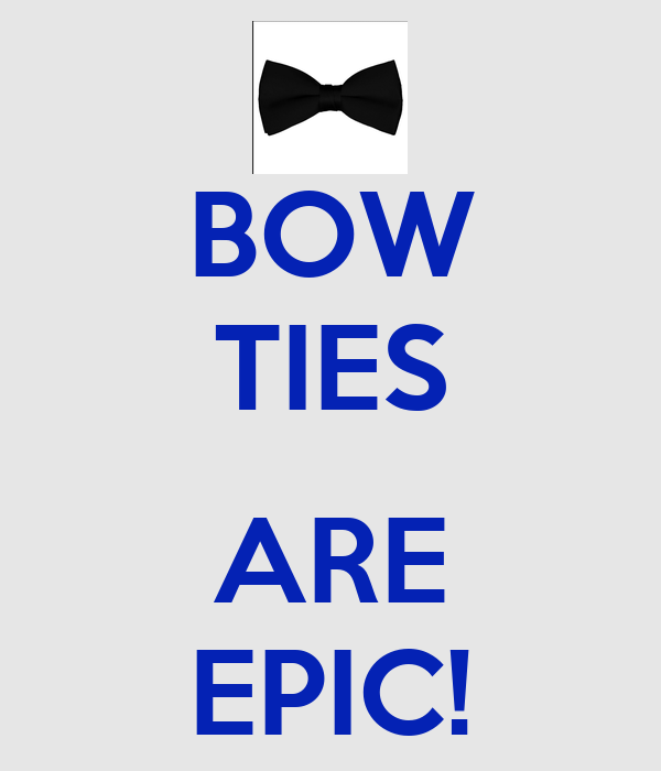 BOW TIES  ARE EPIC!