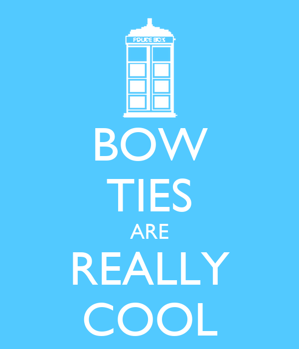 BOW TIES ARE REALLY COOL