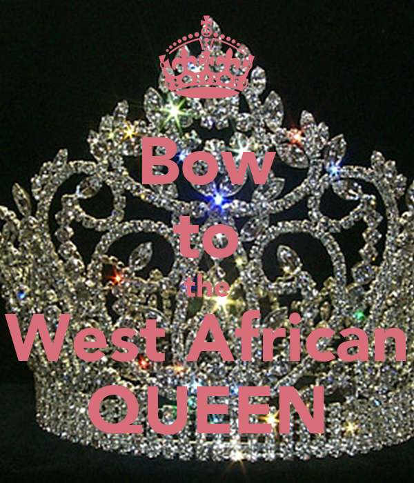 Bow to the West African QUEEN