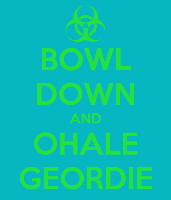 BOWL DOWN AND OHALE GEORDIE