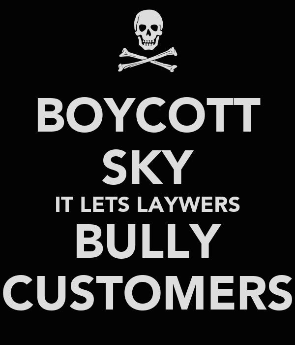 BOYCOTT SKY IT LETS LAYWERS BULLY CUSTOMERS