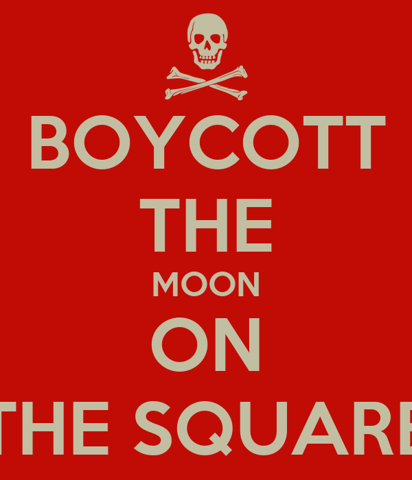 BOYCOTT THE MOON ON THE SQUARE