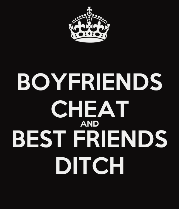 BOYFRIENDS CHEAT AND BEST FRIENDS DITCH