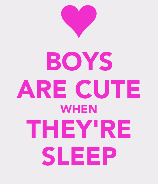 BOYS ARE CUTE WHEN THEY'RE SLEEP