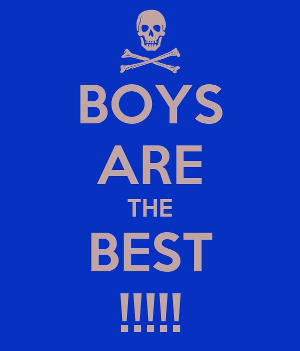 BOYS ARE THE BEST !!!!!