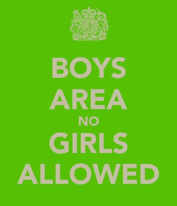 BOYS AREA NO GIRLS ALLOWED