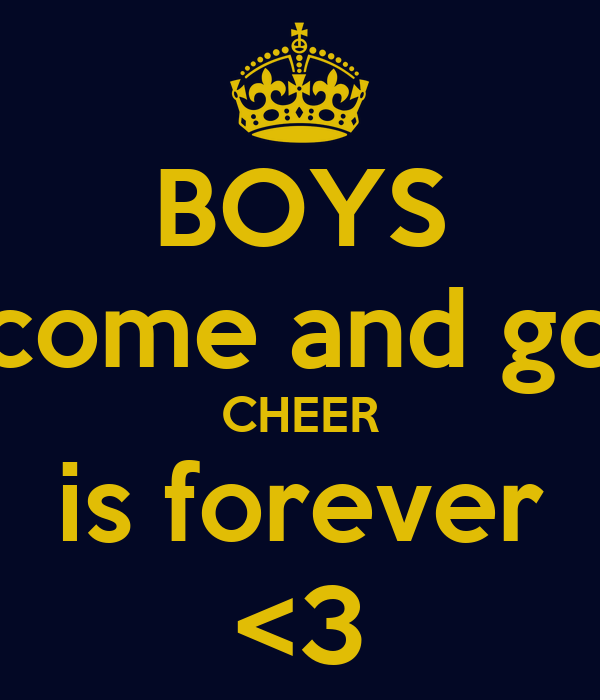 BOYS come and go CHEER is forever <3
