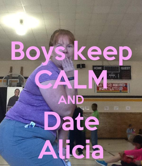 Boys keep CALM AND Date Alicia