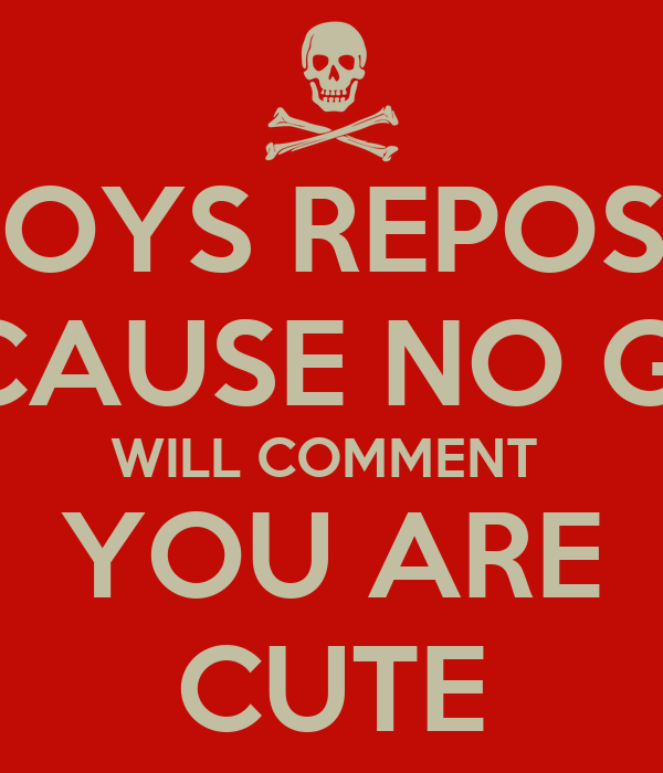 BOYS REPOST BECAUSE NO GIRL WILL COMMENT  YOU ARE CUTE