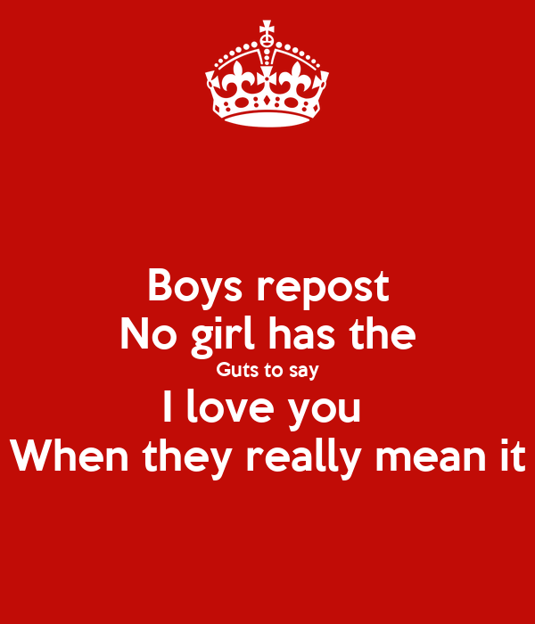 Boys repost No girl has the Guts to say I love you  When they really mean it