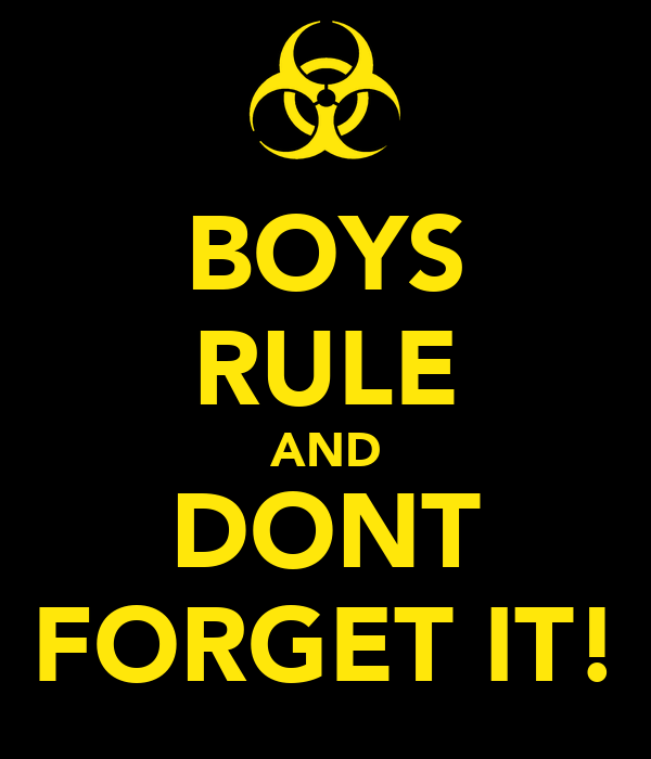 BOYS RULE AND DONT FORGET IT!