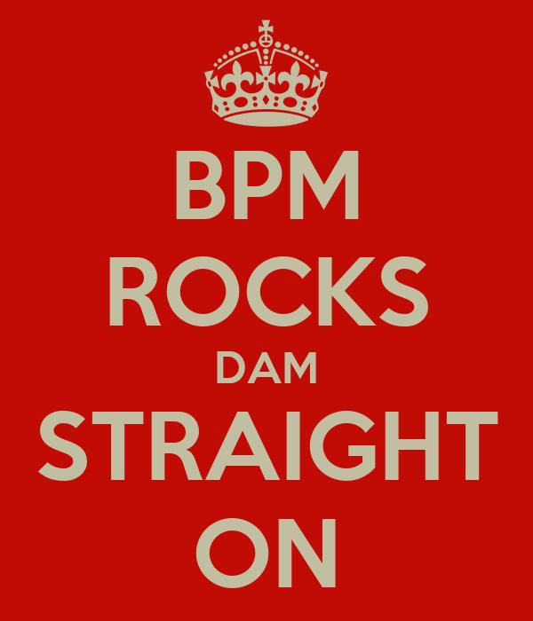 BPM ROCKS DAM STRAIGHT ON