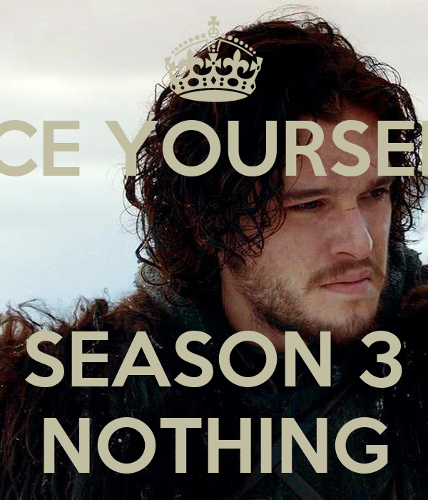 BRACE YOURSELVES   SEASON 3 NOTHING
