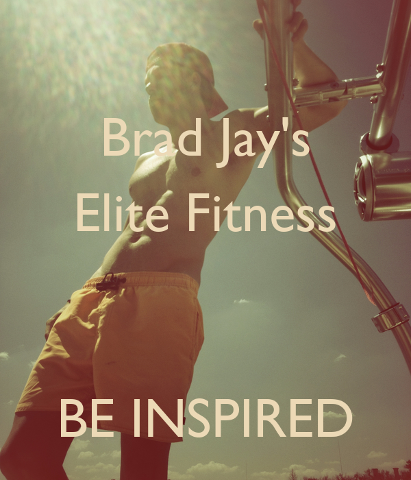 Brad Jay's Elite Fitness   BE INSPIRED