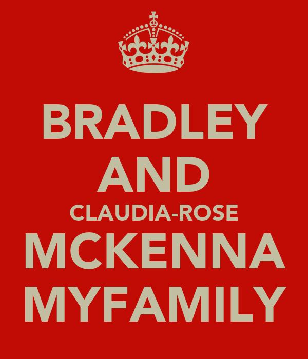 BRADLEY AND CLAUDIA-ROSE MCKENNA MYFAMILY