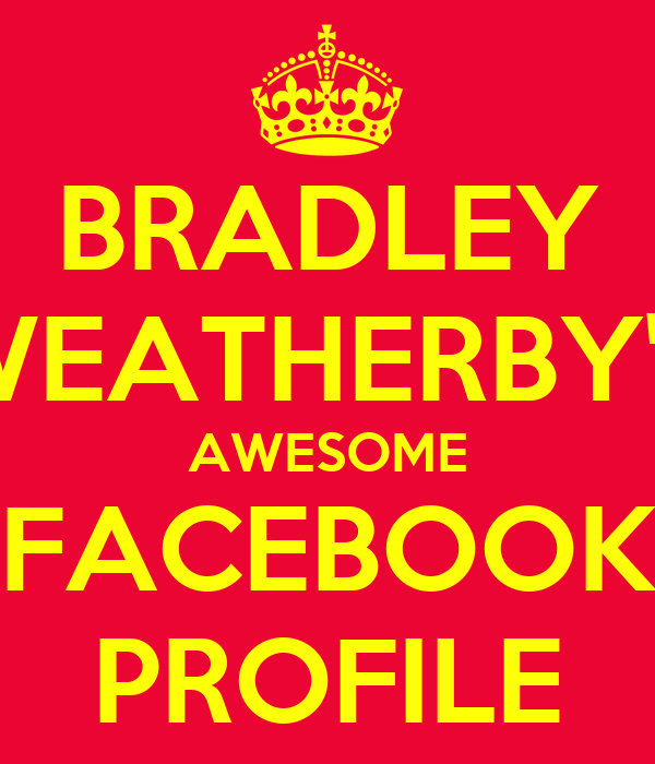 BRADLEY WEATHERBY'S AWESOME FACEBOOK PROFILE