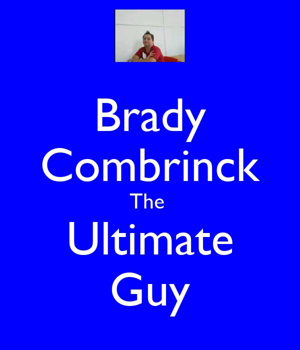Brady Combrinck The  Ultimate Guy
