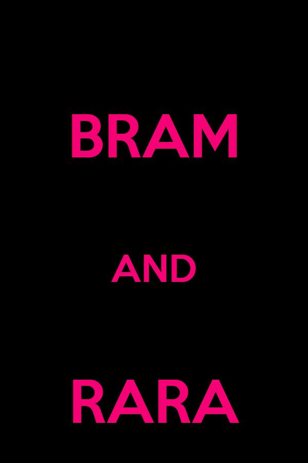 BRAM  AND  RARA