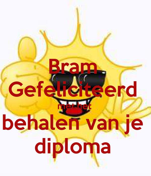 Bram  Gefeliciteerd  met het  behalen van je  diploma