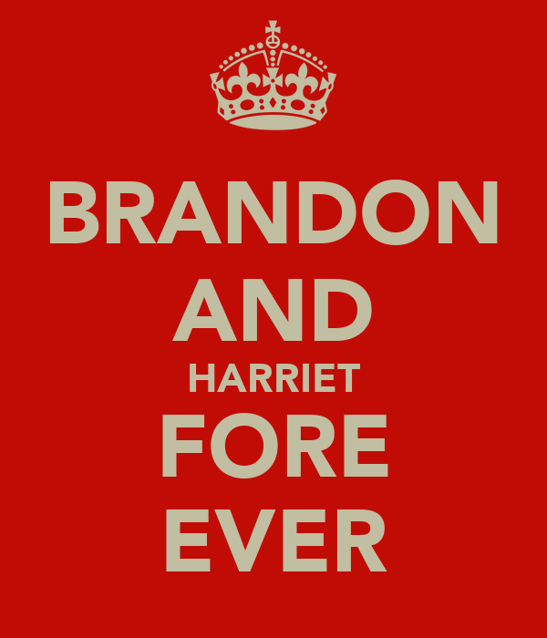 BRANDON AND HARRIET FORE EVER