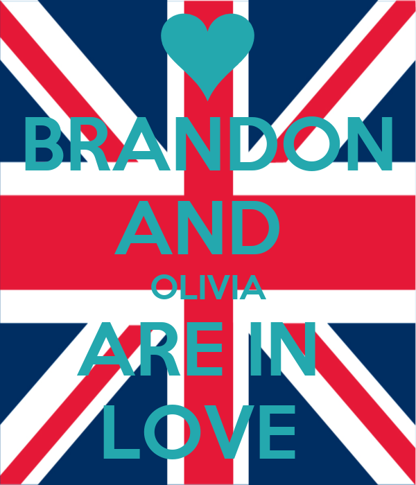BRANDON AND  OLIVIA ARE IN  LOVE
