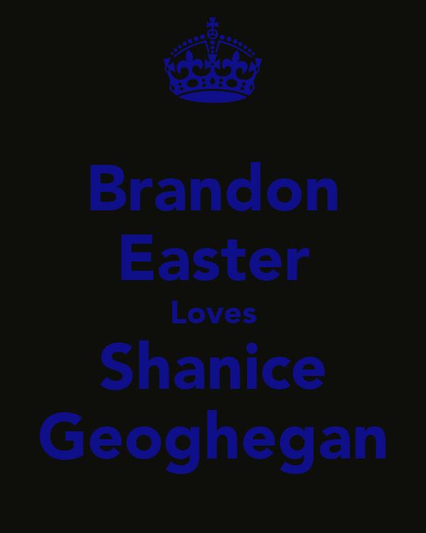 Brandon Easter Loves Shanice Geoghegan