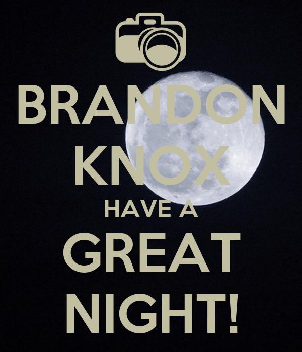 BRANDON KNOX HAVE A GREAT NIGHT!