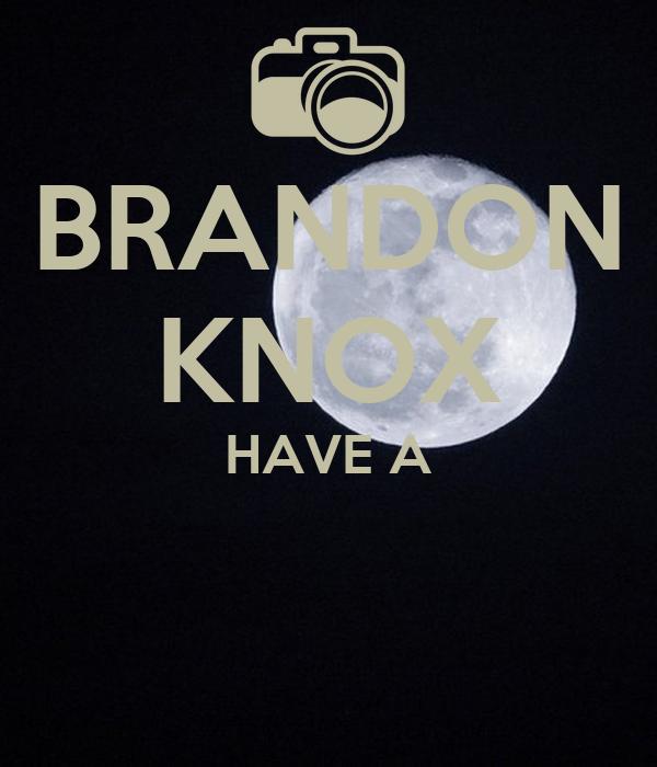 BRANDON KNOX HAVE A