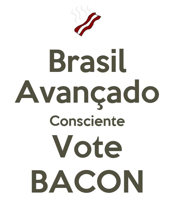 Brasil Avançado Consciente Vote BACON